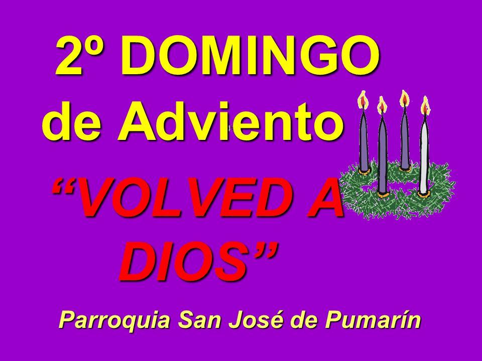 VOLVED A DIOS 2º DOMINGO de Adviento 2º DOMINGO de Adviento Parroquia San José de Pumarín