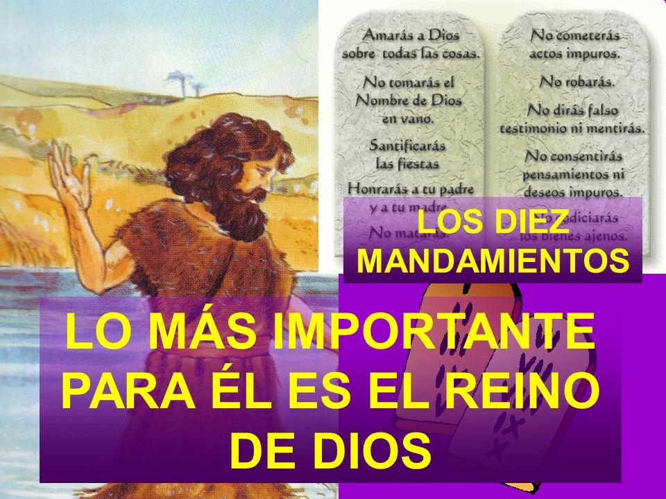 LOS DIEZ MANDAMIENTOS LO MÁS IMPORTANTE PARA ÉL ES EL REINO DE DIOS