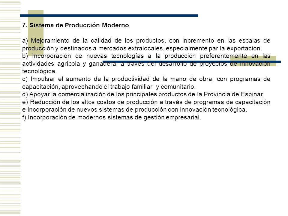 7. Sistema de Producción Moderno a) Mejoramiento de la calidad de los productos, con incremento en las escalas de producción y destinados a mercados e