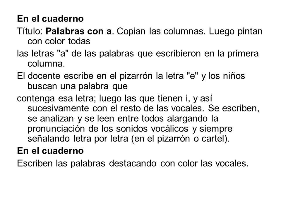 En el cuaderno Título: Palabras con a. Copian las columnas. Luego pintan con color todas las letras