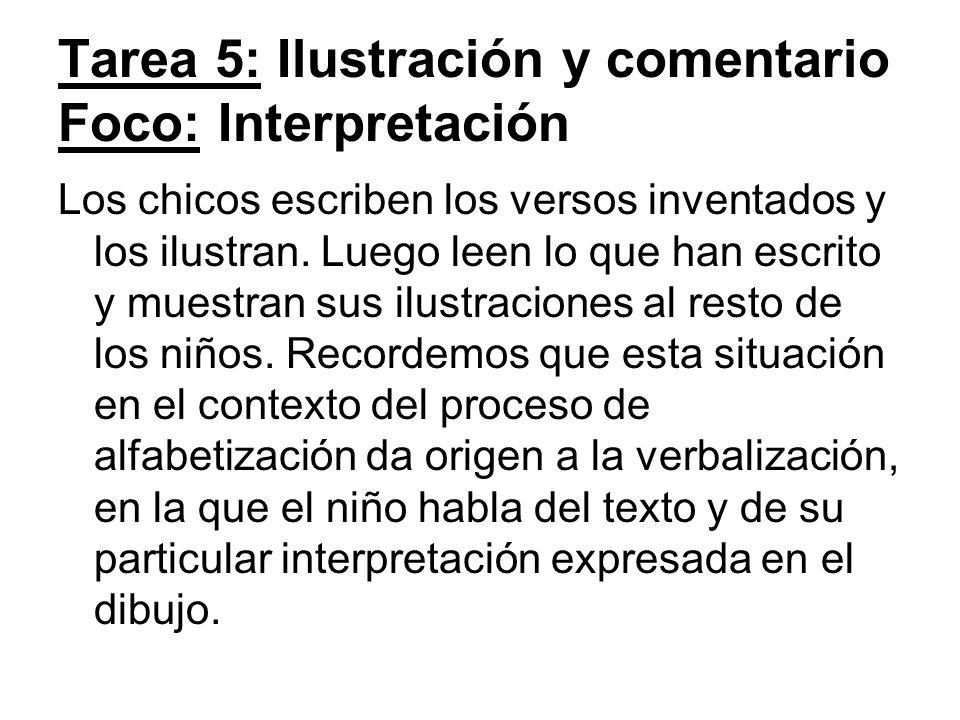 Tarea 5: Ilustración y comentario Foco: Interpretación Los chicos escriben los versos inventados y los ilustran. Luego leen lo que han escrito y muest