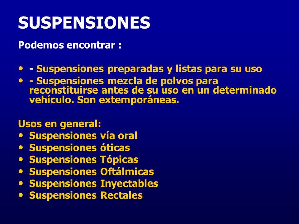 SUSPENSIONES Podemos encontrar : - Suspensiones preparadas y listas para su uso - Suspensiones mezcla de polvos para reconstituirse antes de su uso en