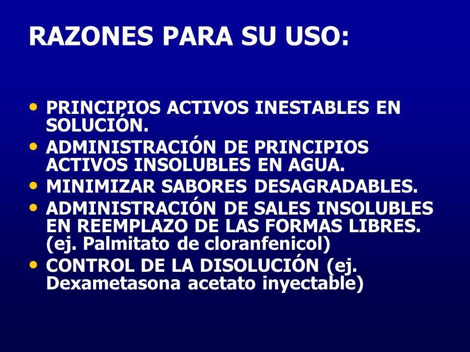 RAZONES PARA SU USO: PRINCIPIOS ACTIVOS INESTABLES EN SOLUCIÓN. ADMINISTRACIÓN DE PRINCIPIOS ACTIVOS INSOLUBLES EN AGUA. MINIMIZAR SABORES DESAGRADABL