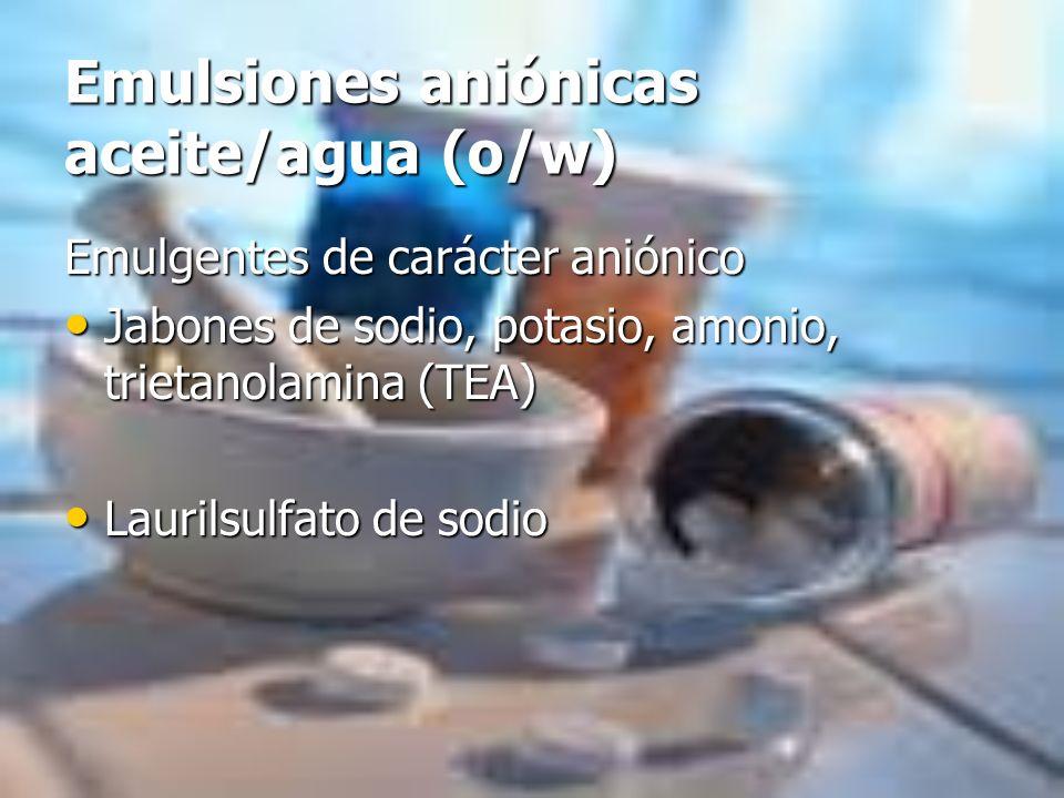 Emulsiones aniónicas aceite/agua (o/w) Emulgentes de carácter aniónico Jabones de sodio, potasio, amonio, trietanolamina (TEA) Jabones de sodio, potas