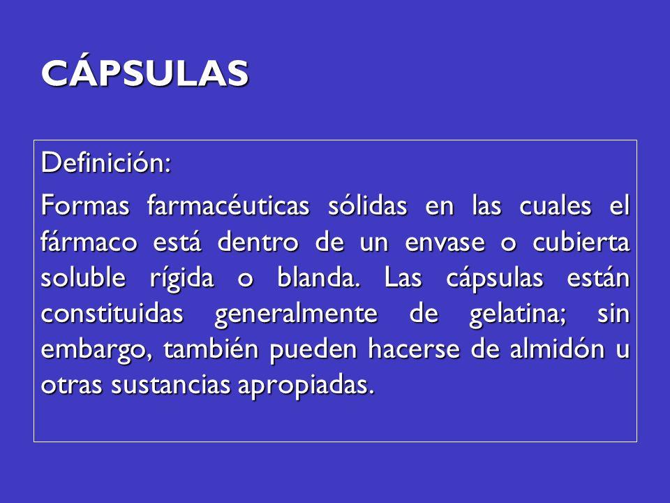 Definición: Formas farmacéuticas sólidas en las cuales el fármaco está dentro de un envase o cubierta soluble rígida o blanda. Las cápsulas están cons