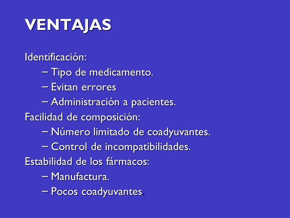 VENTAJAS Identificación: – Tipo de medicamento. – Evitan errores – Administración a pacientes. Facilidad de composición: – Número limitado de coadyuva