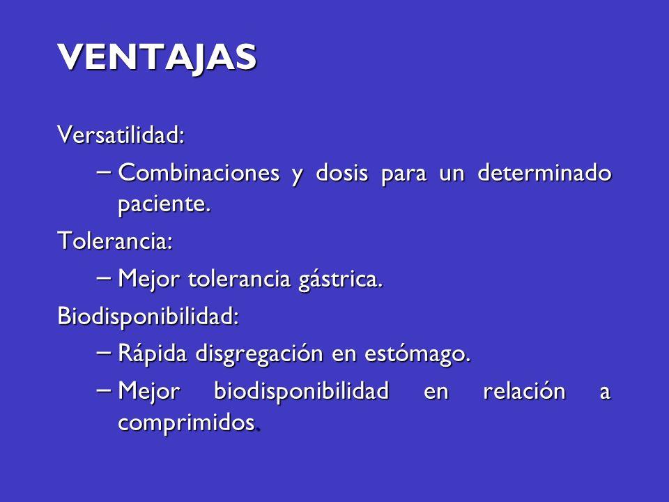 VENTAJAS Versatilidad: – Combinaciones y dosis para un determinado paciente. Tolerancia: – Mejor tolerancia gástrica. Biodisponibilidad: – Rápida disg