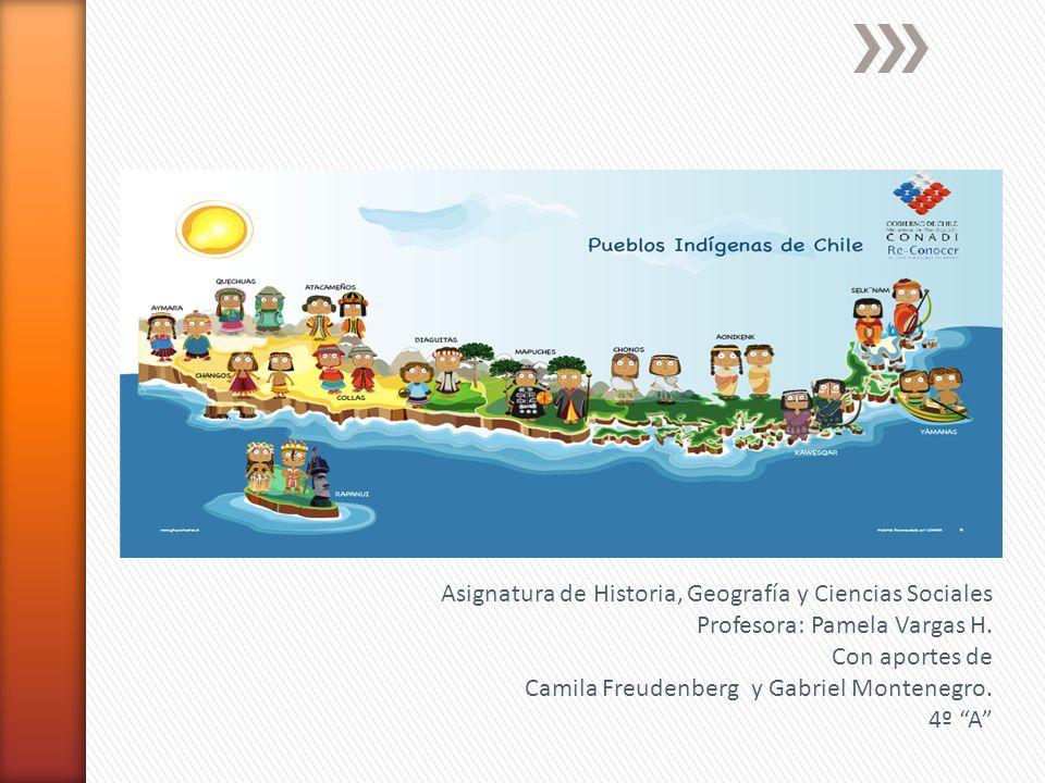Asignatura de Historia, Geografía y Ciencias Sociales Profesora: Pamela Vargas H. Con aportes de Camila Freudenberg y Gabriel Montenegro. 4º A