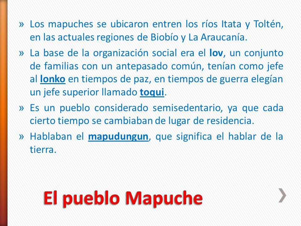 » Los mapuches se ubicaron entren los ríos Itata y Toltén, en las actuales regiones de Biobío y La Araucanía. » La base de la organización social era
