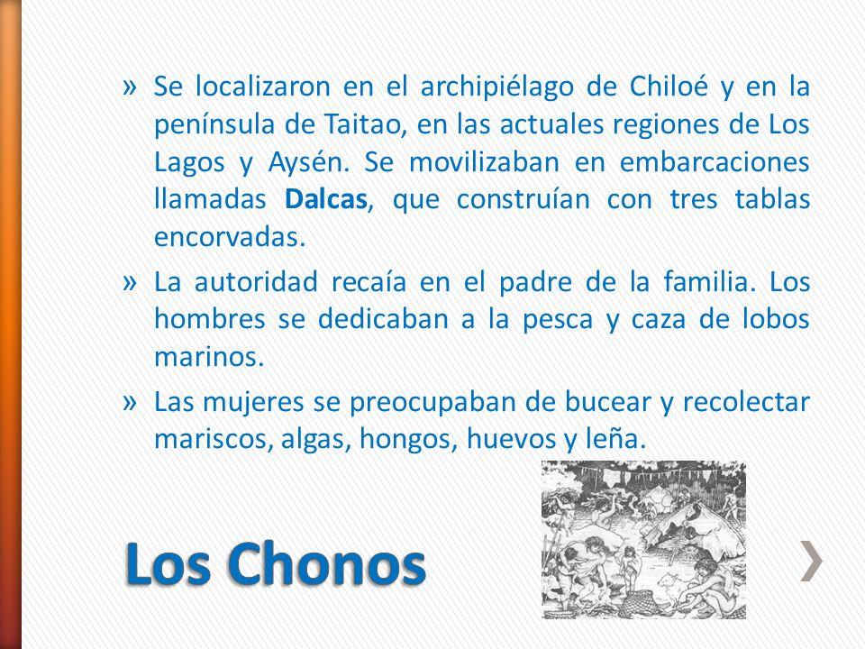 » Se localizaron en el archipiélago de Chiloé y en la península de Taitao, en las actuales regiones de Los Lagos y Aysén. Se movilizaban en embarcacio