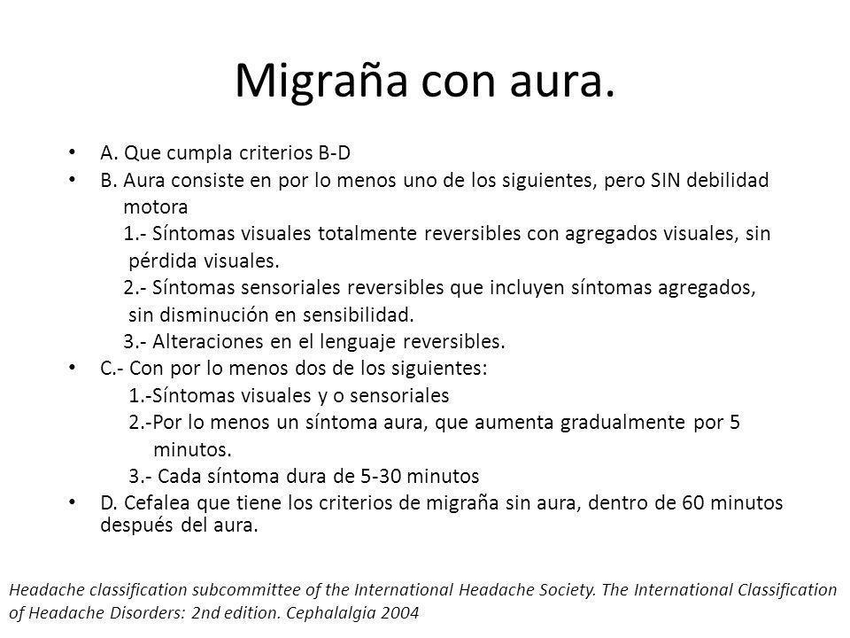 Migraña con aura.A. Que cumpla criterios B-D B.