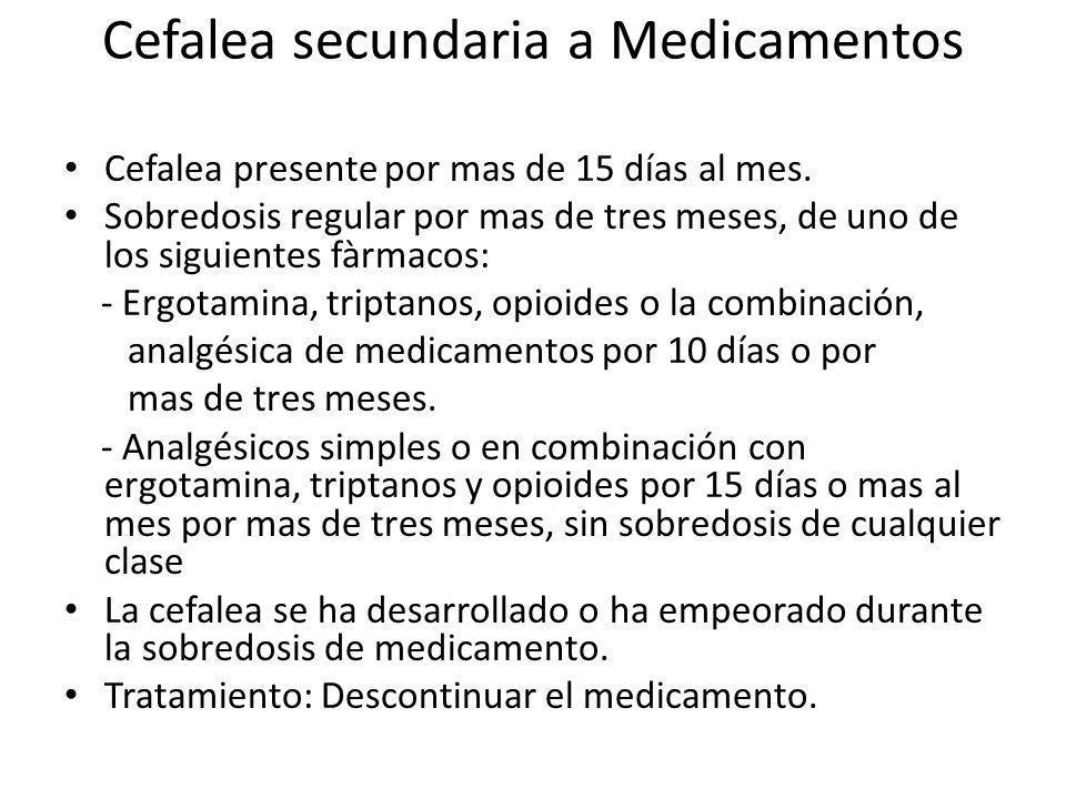 Cefalea secundaria a Medicamentos Cefalea presente por mas de 15 días al mes.