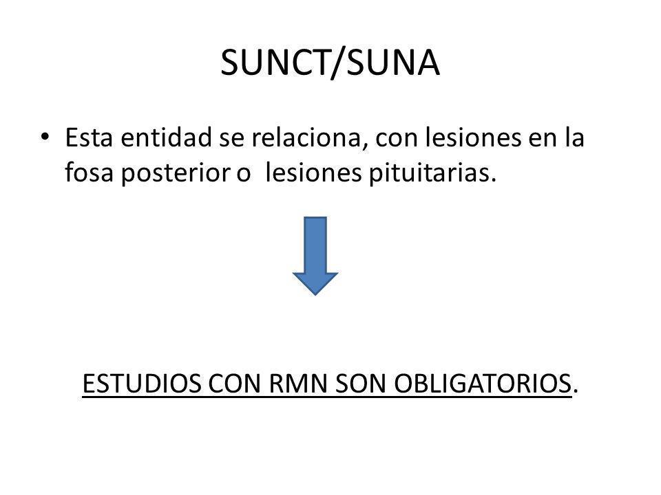 SUNCT/SUNA Esta entidad se relaciona, con lesiones en la fosa posterior o lesiones pituitarias.
