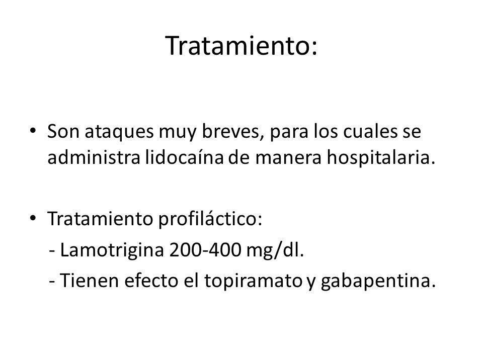 Tratamiento: Son ataques muy breves, para los cuales se administra lidocaína de manera hospitalaria.