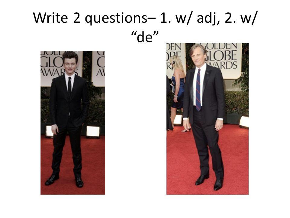 Write 2 questions– 1. w/ adj, 2. w/ de