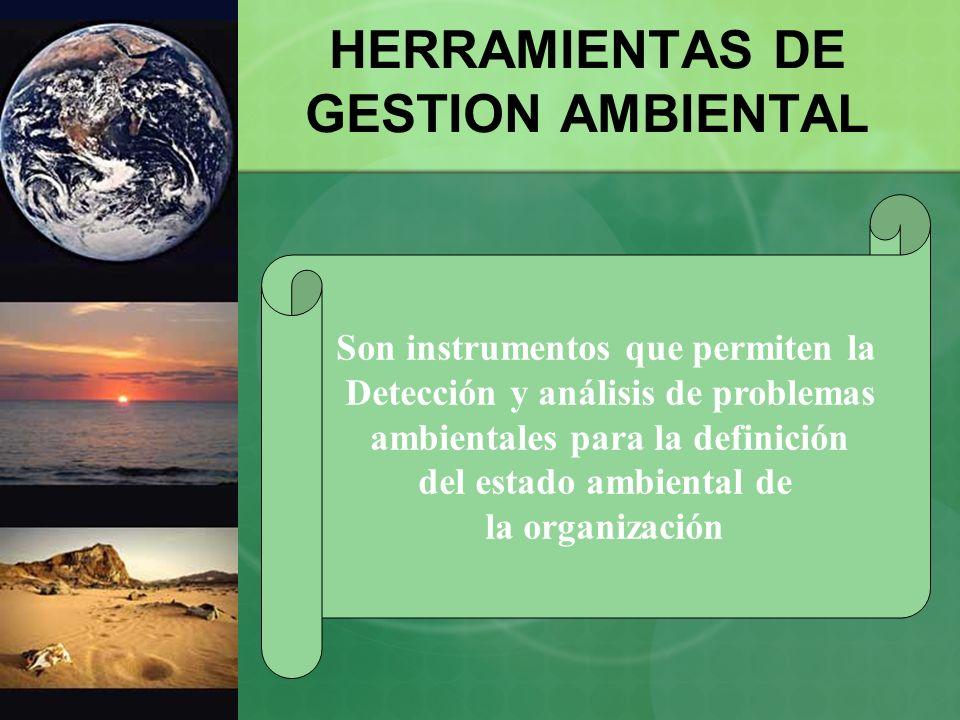 HERRAMIENTAS DE GESTION AMBIENTAL Son instrumentos que permiten la Detección y análisis de problemas ambientales para la definición del estado ambient
