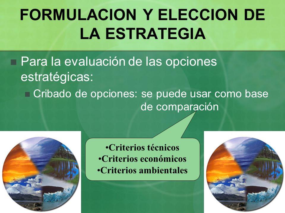 Para la evaluación de las opciones estratégicas: Cribado de opciones: se puede usar como base de comparación FORMULACION Y ELECCION DE LA ESTRATEGIA C