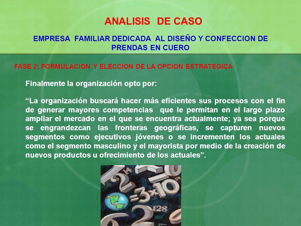 ANALISIS DE CASO EMPRESA FAMILIAR DEDICADA AL DISEÑO Y CONFECCION DE PRENDAS EN CUERO FASE 2: FORMULACION Y ELECCION DE LA OPCION ESTRATEGICA Finalmen