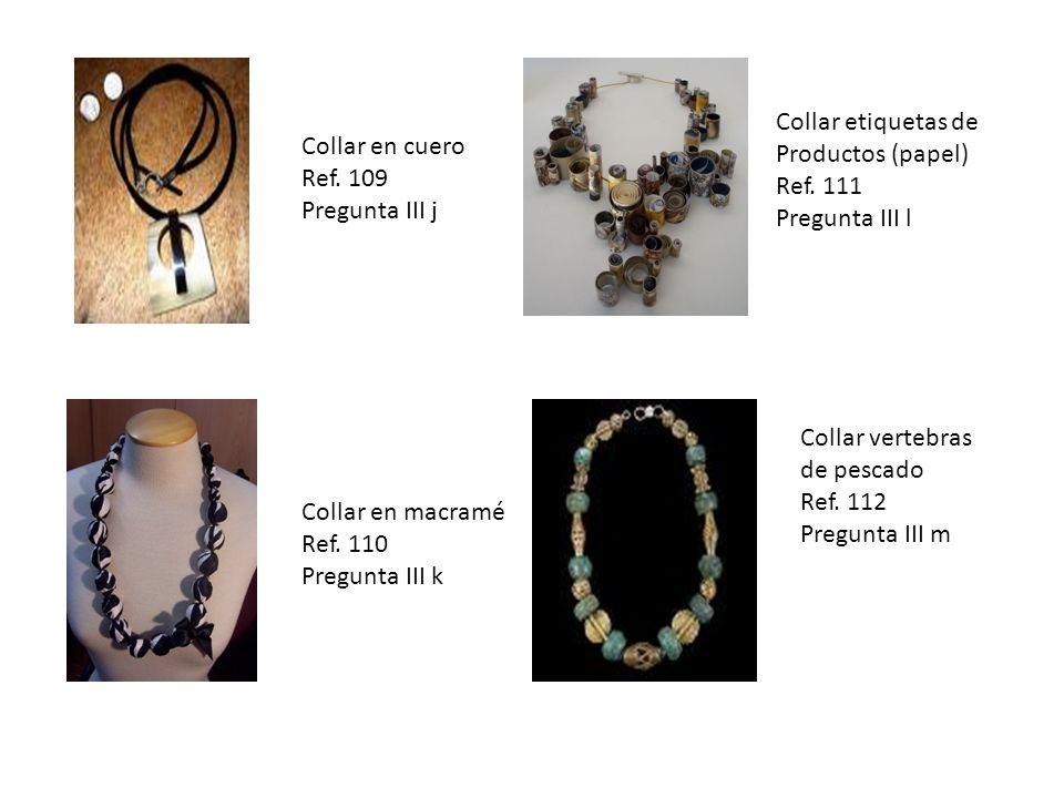 Collar en cuero Ref. 109 Pregunta III j Collar en macramé Ref. 110 Pregunta III k Collar etiquetas de Productos (papel) Ref. 111 Pregunta III l Collar