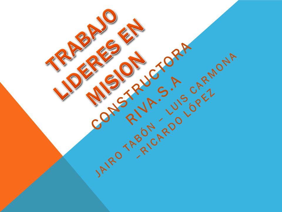 CONSTRUCTORA RIVA.S.A JAIRO TABÓN – LUIS CARMONA –RICARDO LÓPEZ
