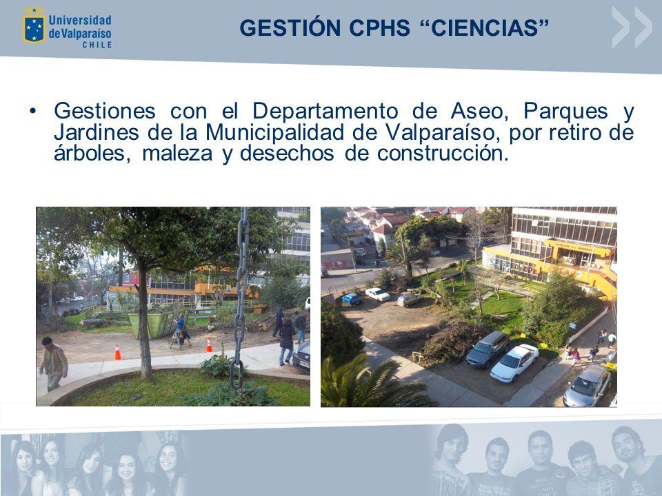 GESTIÓN CPHS CIENCIAS Gestiones con el Departamento de Aseo, Parques y Jardines de la Municipalidad de Valparaíso, por retiro de árboles, maleza y desechos de construcción.