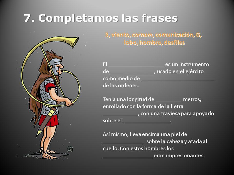 7. Completamos las frases 3, viento, cornum, comunicación, G, lobo, hombro, desfiles lobo, hombro, desfiles