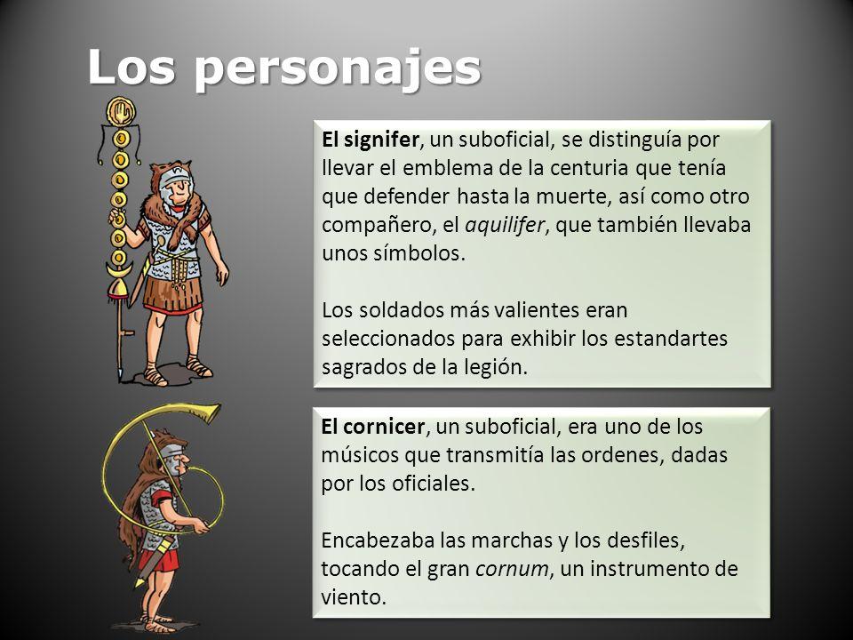 Los personajes El signifer, un suboficial, se distinguía por llevar el emblema de la centuria que tenía que defender hasta la muerte, así como otro co