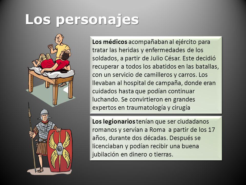 Los personajes Los legionarios tenían que ser ciudadanos romanos y servían a Roma a partir de los 17 años, durante dos décadas. Después se licenciaban