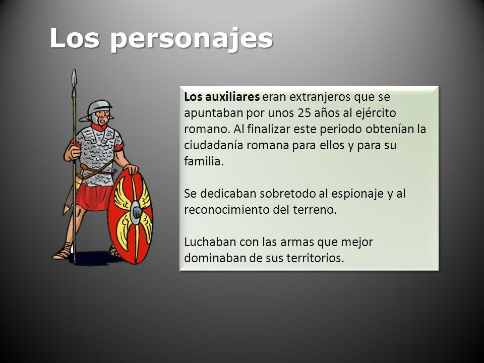 Los personajes Los auxiliares eran extranjeros que se apuntaban por unos 25 años al ejército romano. Al finalizar este periodo obtenían la ciudadanía