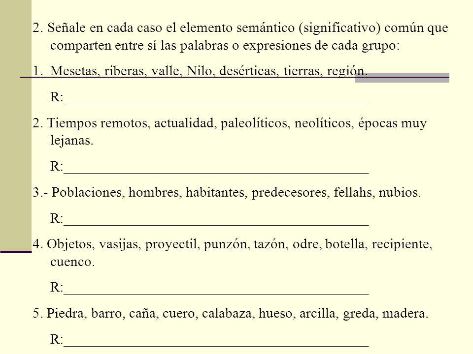 2. Señale en cada caso el elemento semántico (significativo) común que comparten entre sí las palabras o expresiones de cada grupo: 1.Mesetas, riberas