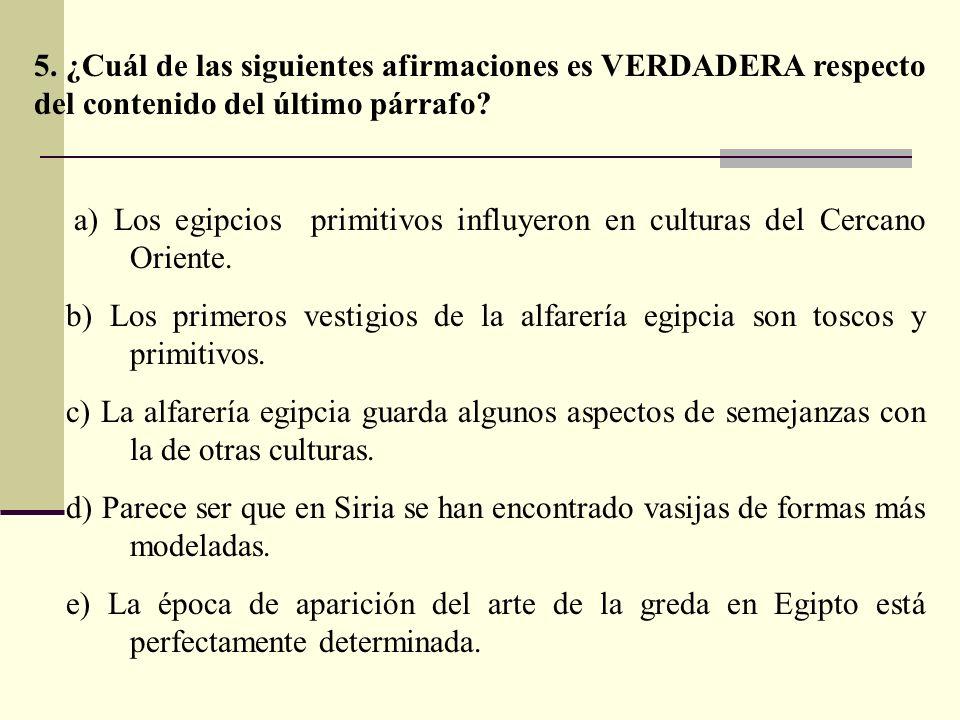 5. ¿Cuál de las siguientes afirmaciones es VERDADERA respecto del contenido del último párrafo? a) Los egipcios primitivos influyeron en culturas del