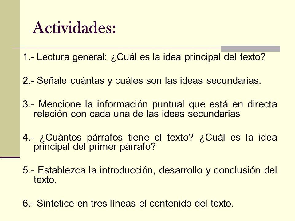 Actividades: 1.- Lectura general: ¿Cuál es la idea principal del texto? 2.- Señale cuántas y cuáles son las ideas secundarias. 3.- Mencione la informa
