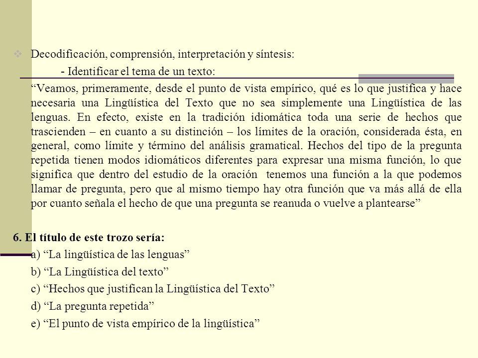 Decodificación, comprensión, interpretación y síntesis: - Identificar el tema de un texto: Veamos, primeramente, desde el punto de vista empírico, qué es lo que justifica y hace necesaria una Lingüística del Texto que no sea simplemente una Lingüística de las lenguas.