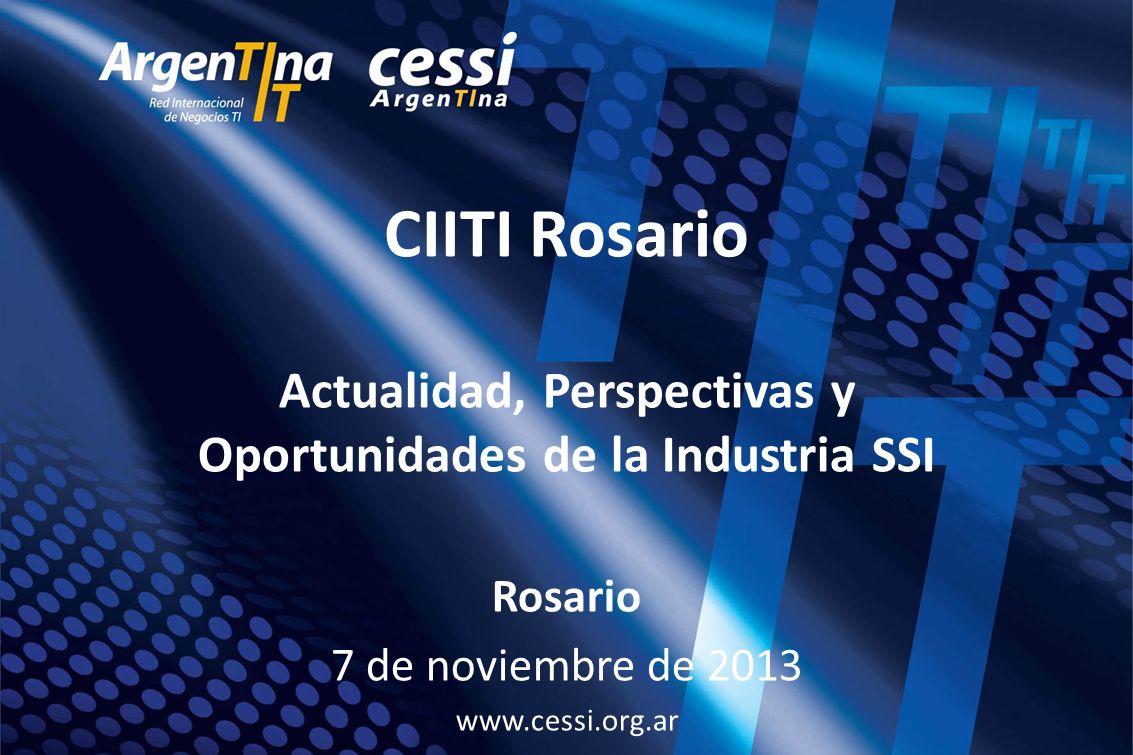 CIITI Rosario Actualidad, Perspectivas y Oportunidades de la Industria SSI Rosario 7 de noviembre de 2013 www.cessi.org.ar