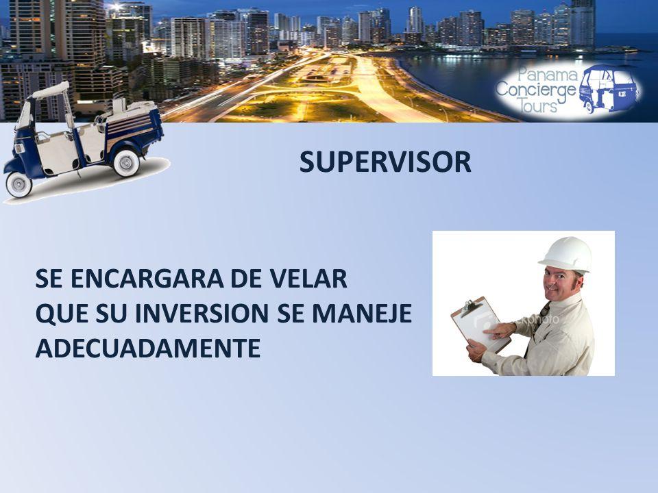 SUPERVISOR SE ENCARGARA DE VELAR QUE SU INVERSION SE MANEJE ADECUADAMENTE
