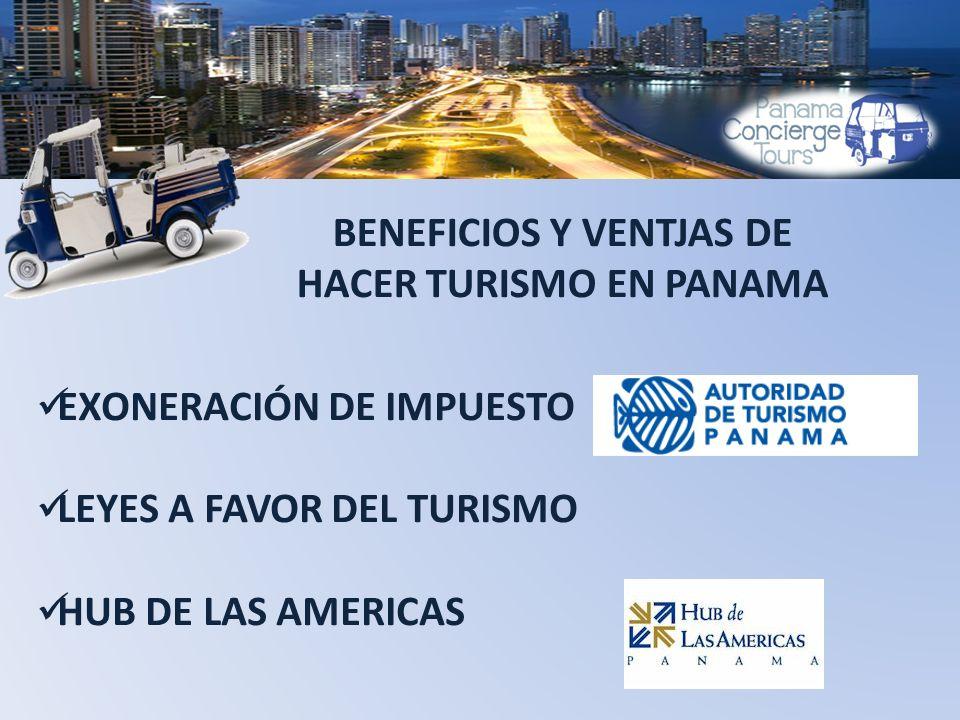 BENEFICIOS Y VENTJAS DE HACER TURISMO EN PANAMA EXONERACIÓN DE IMPUESTO LEYES A FAVOR DEL TURISMO HUB DE LAS AMERICAS