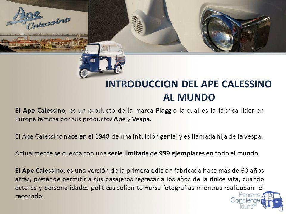INTRODUCCION DEL APE CALESSINO AL MUNDO El Ape Calessino, es un producto de la marca Piaggio la cual es la fábrica líder en Europa famosa por sus productos Ape y Vespa.