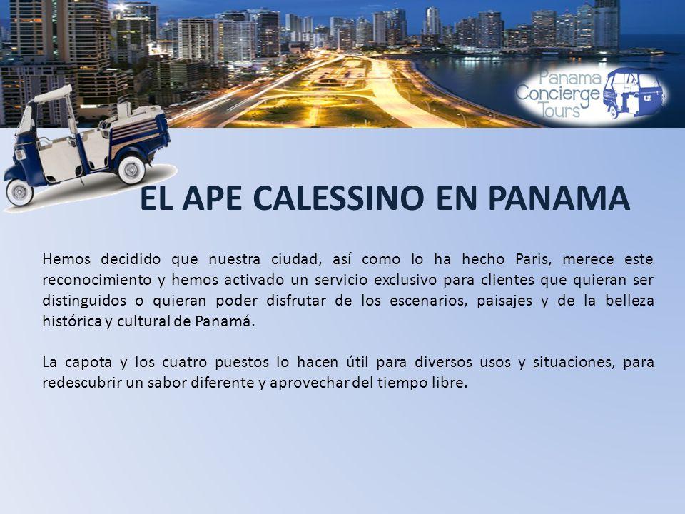TOURS EN PANAMA Ape Calessino, ofrecerá a los clientes o turistas tours variados a los diferentes puntos de interés de la ciudad, entre los cuales podemos mencionar: TOUR CASCO ANTIGUO TOUR CANAL DE PANAMA y CAUSEWAY DE AMADOR (Esclusas de Miraflores) TOURS PERSONALISADOS TOUR CIUDAD DE PUNTA A PUNTA (Punta Pacifica, Casco Antiguo) TOUR NOCTURNO (Restaurantes, Bares, Casco Antiguo, Calle Urugay, Causeway de Amador) TOUR DE SHOPPING