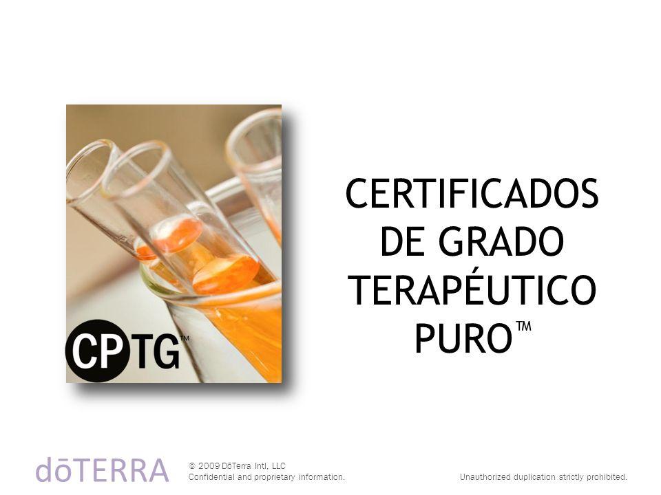CERTIFICADOS DE GRADO TERAPÉUTICO PURO dōTERRA © 2009 DōTerra Intl, LLC Confidential and proprietary information.