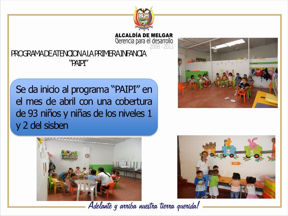Se da inicio al programa PAIPI en el mes de abril con una cobertura de 93 niños y niñas de los niveles 1 y 2 del sisben PROGRAMA DE ATENCION A LA PRIMERA INFANCIA PAIPI