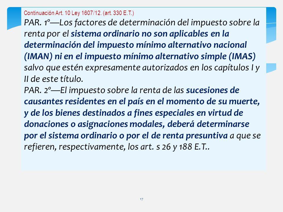 Continuación Art. 10 Ley 1607/12. (art. 330 E.T.) PAR. 1ºLos factores de determinación del impuesto sobre la renta por el sistema ordinario no son apl