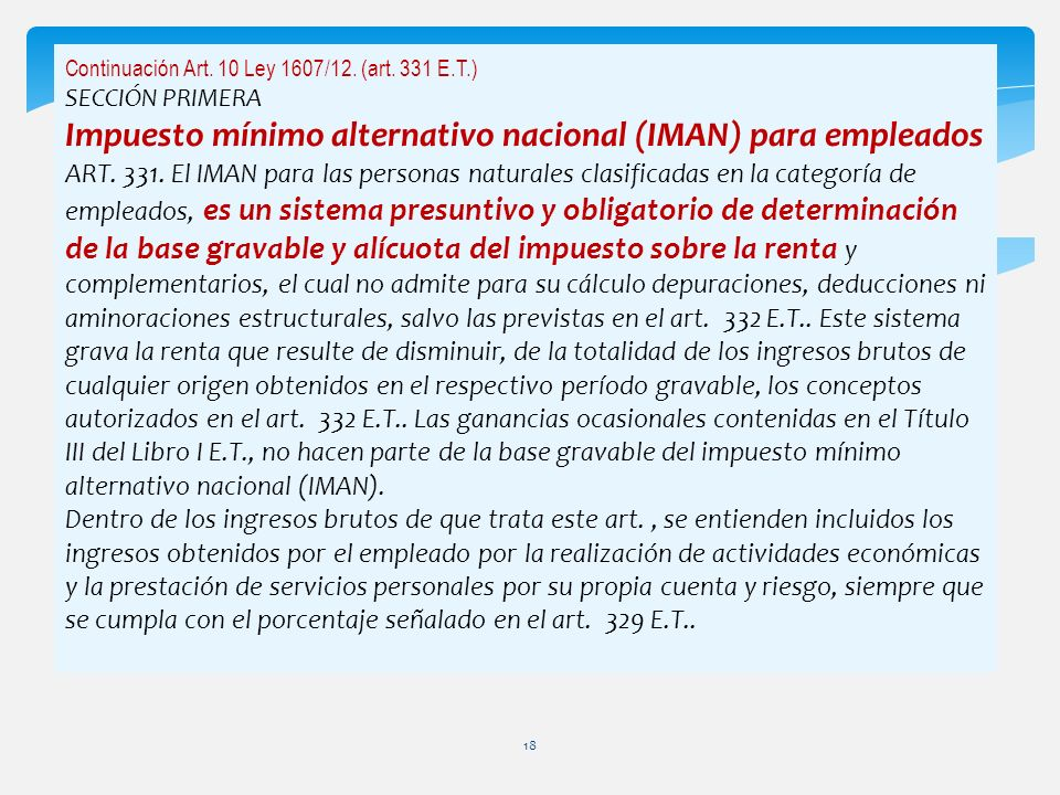 Continuación Art. 10 Ley 1607/12. (art. 331 E.T.) SECCIÓN PRIMERA Impuesto mínimo alternativo nacional (IMAN) para empleados ART. 331. El IMAN para la