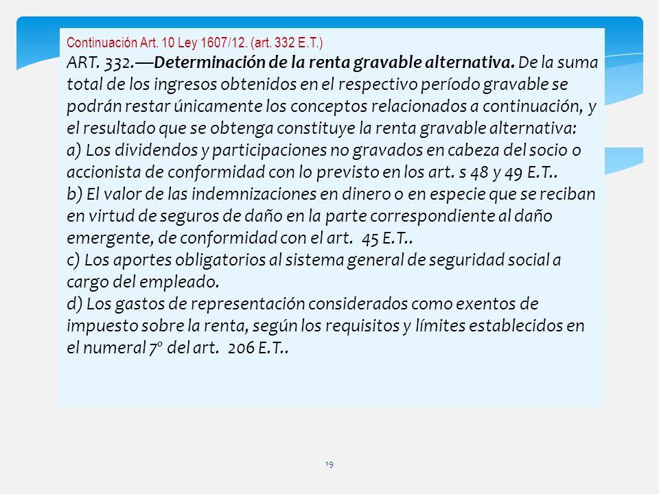 Continuación Art. 10 Ley 1607/12. (art. 332 E.T.) ART. 332.Determinación de la renta gravable alternativa. De la suma total de los ingresos obtenidos