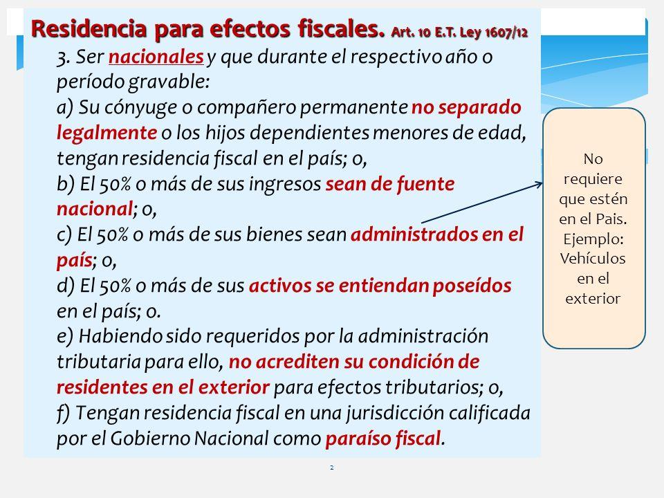 2 Residencia para efectos fiscales. Art. 10 E.T. Ley 1607/12 3. Ser nacionales y que durante el respectivo año o período gravable: a) Su cónyuge o com