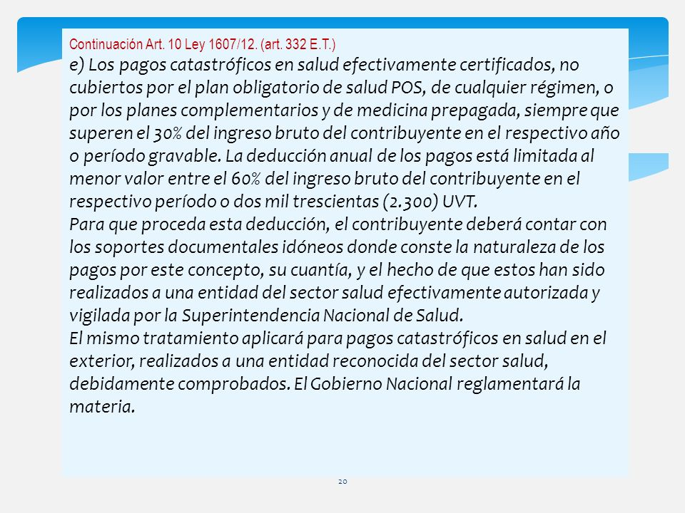Continuación Art. 10 Ley 1607/12. (art. 332 E.T.) e) Los pagos catastróficos en salud efectivamente certificados, no cubiertos por el plan obligatorio