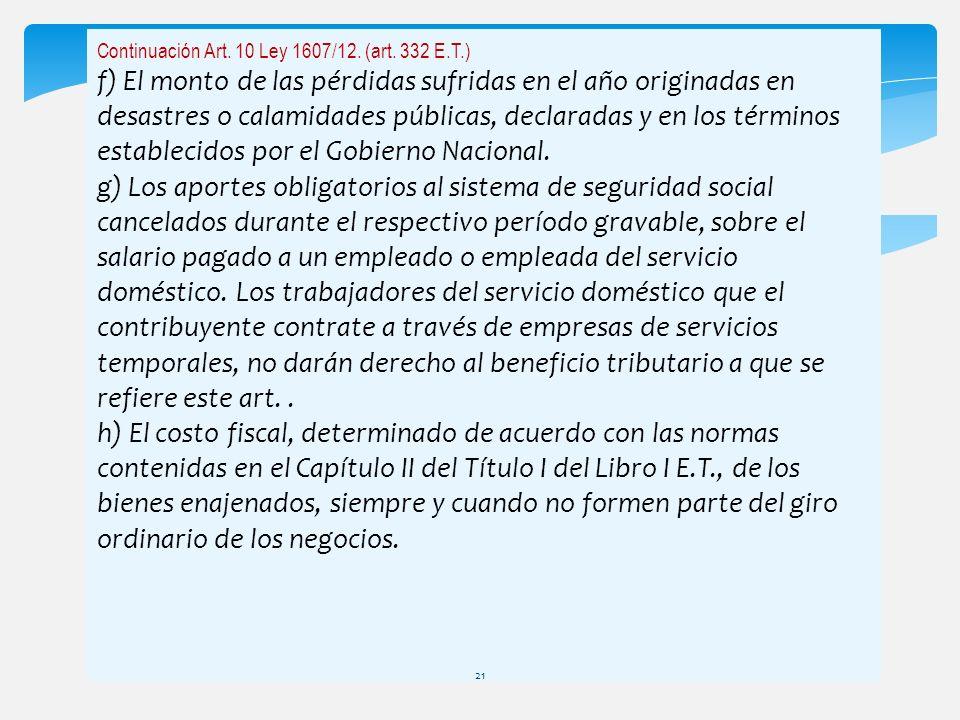 Continuación Art. 10 Ley 1607/12. (art. 332 E.T.) f) El monto de las pérdidas sufridas en el año originadas en desastres o calamidades públicas, decla