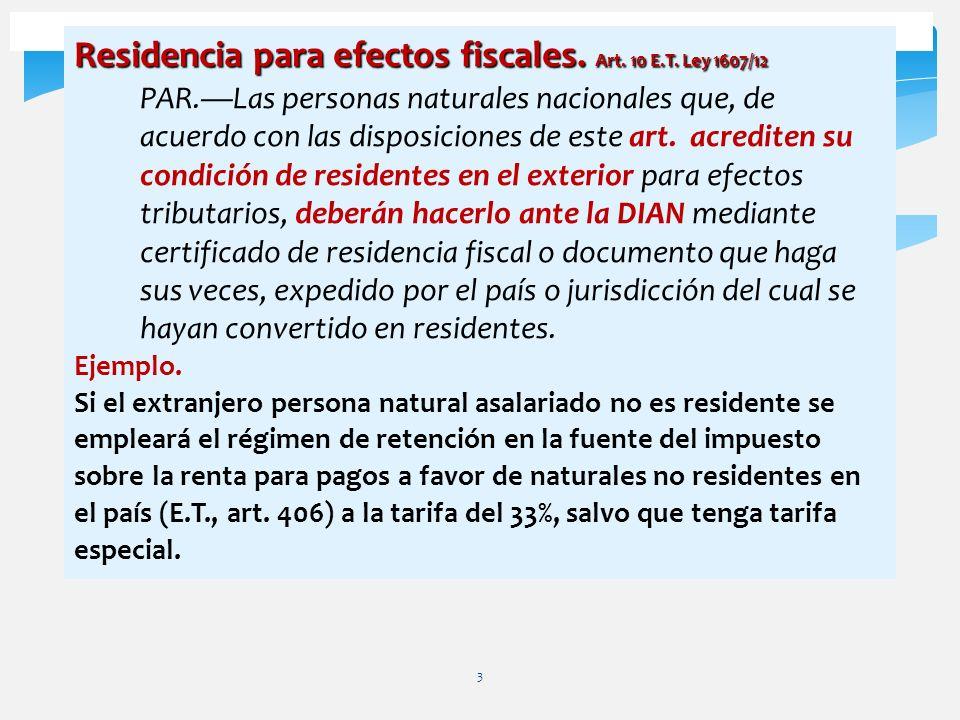 3 Residencia para efectos fiscales. Art. 10 E.T. Ley 1607/12 PAR.Las personas naturales nacionales que, de acuerdo con las disposiciones de este art.