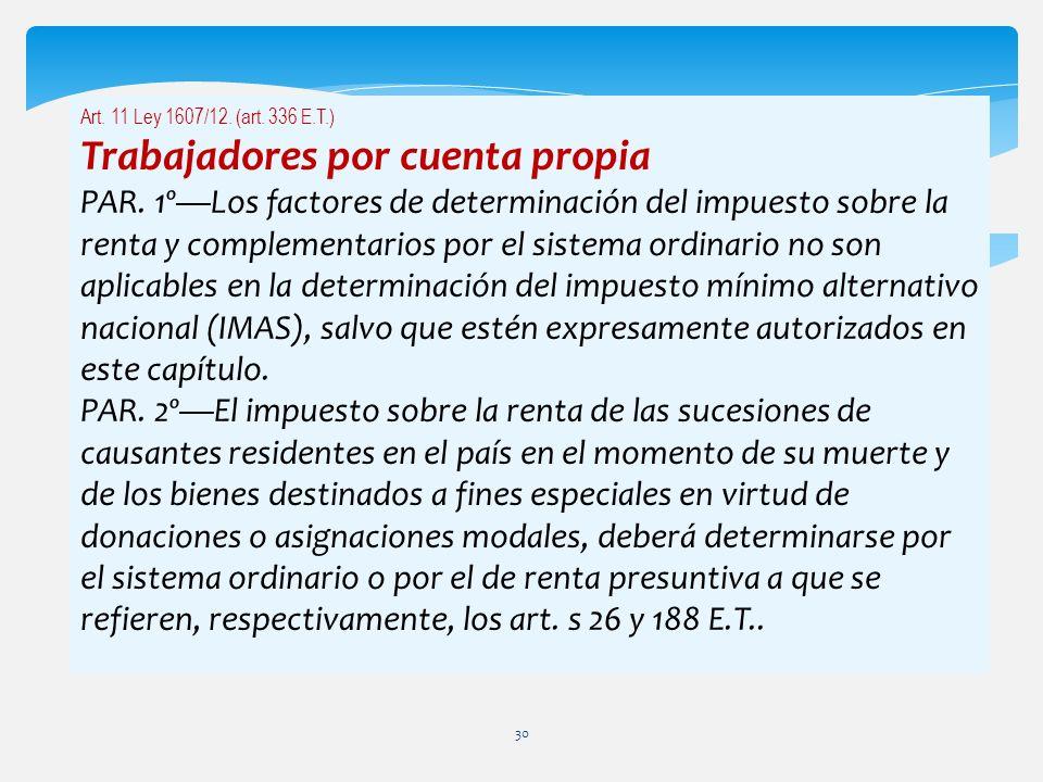 Art. 11 Ley 1607/12. (art. 336 E.T.) Trabajadores por cuenta propia PAR. 1ºLos factores de determinación del impuesto sobre la renta y complementarios