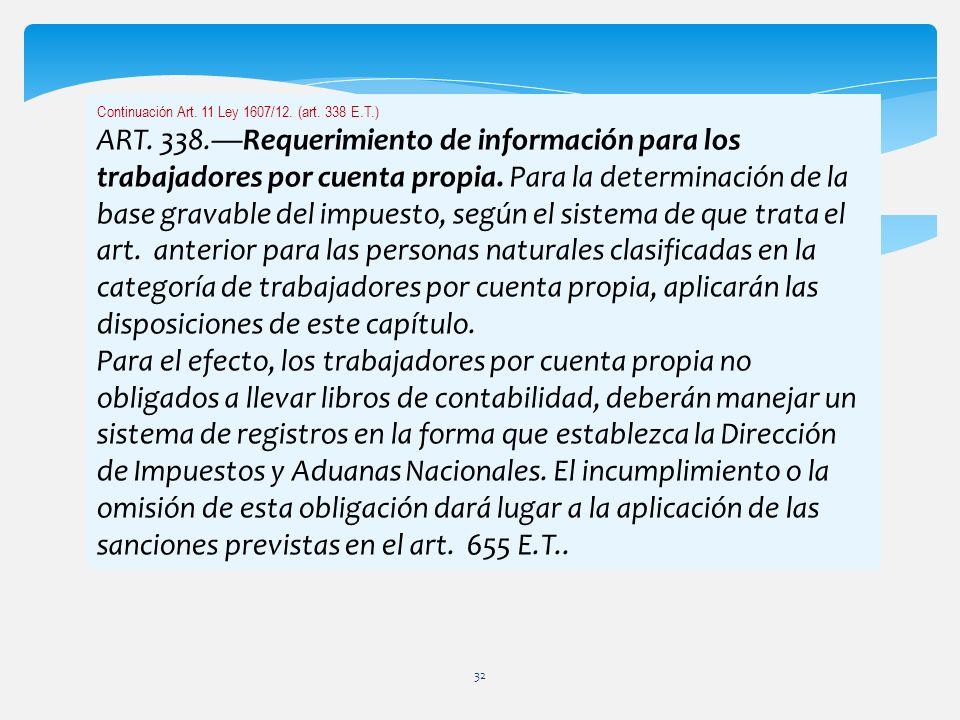Continuación Art. 11 Ley 1607/12. (art. 338 E.T.) ART. 338.Requerimiento de información para los trabajadores por cuenta propia. Para la determinación
