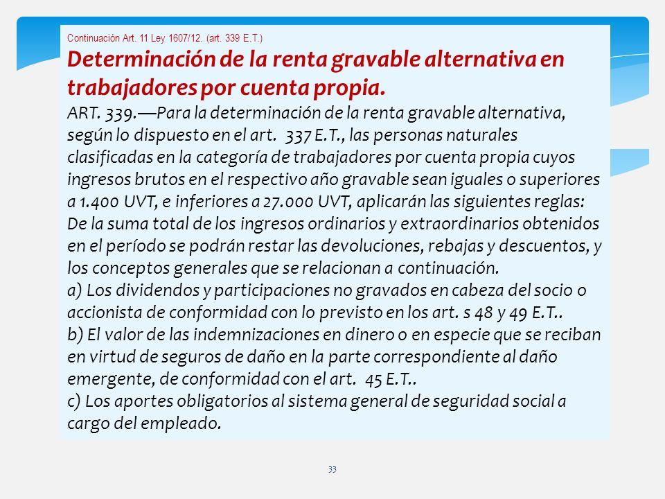 Continuación Art. 11 Ley 1607/12. (art. 339 E.T.) Determinación de la renta gravable alternativa en trabajadores por cuenta propia. ART. 339.Para la d